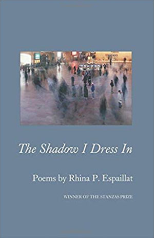 The Shadow I Dress In - poems by Rhina P. Espaillat
